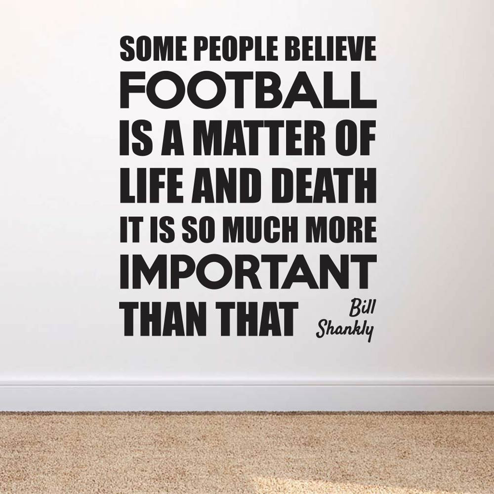 It's so much more important than that - Bill Shankly wallsticker