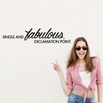 Single and fabulous. Exclamation point.