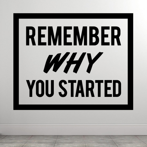 Remember Why You Started wallsticker